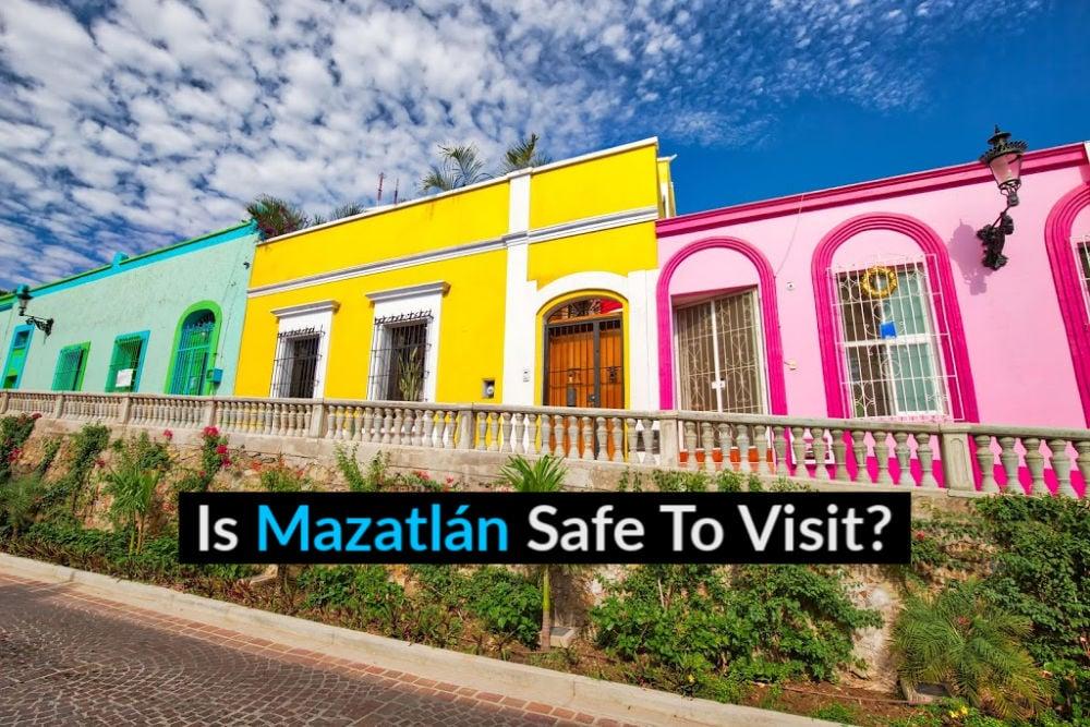 Is Mazatlan Safe To Visit