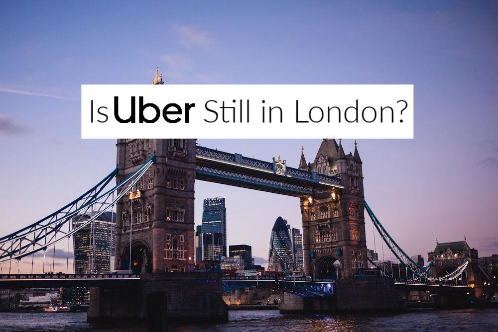 Is Uber Still In London?