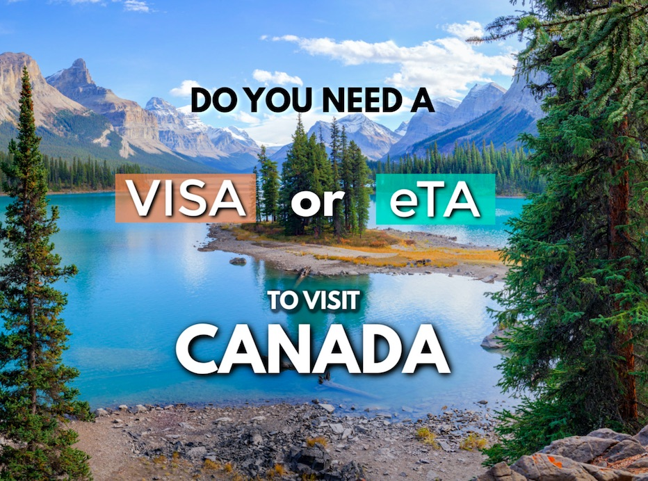 Do you need a Visa or an eTA to visit Canada?